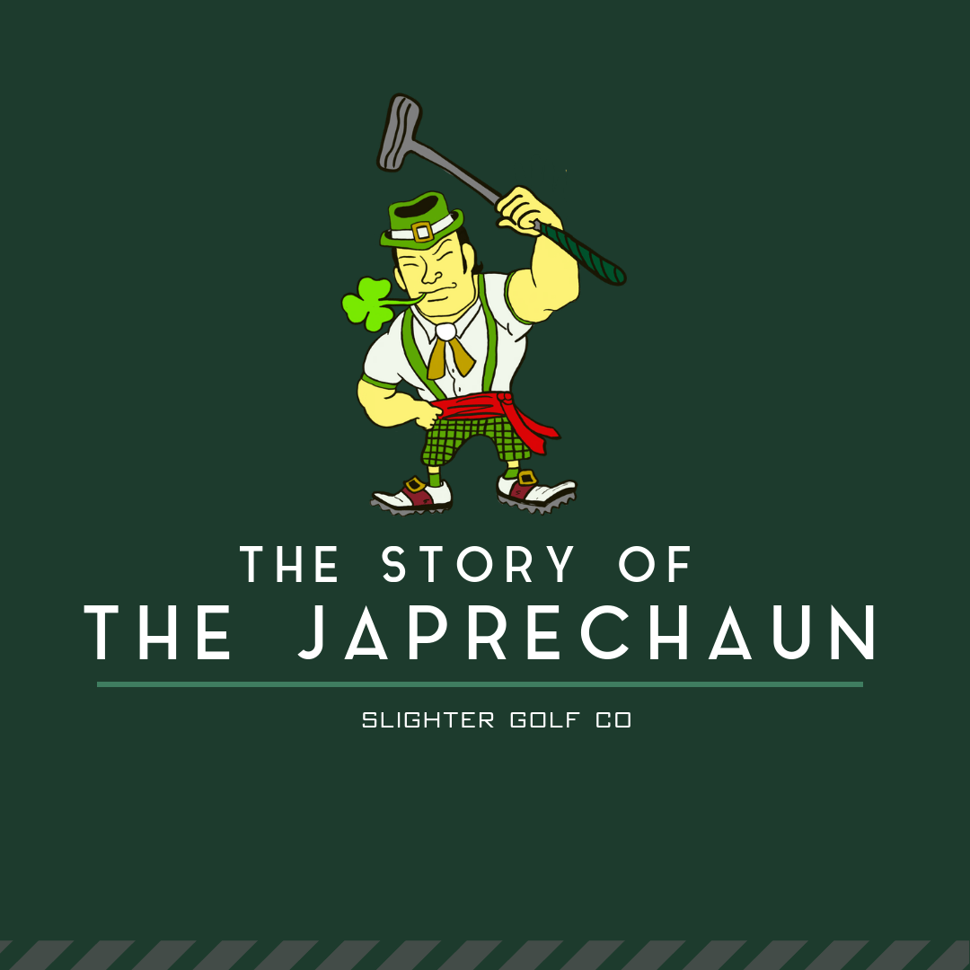 The Story of the Japrechaun | Thoughts from the Pro Shop | Slighter Golf Co